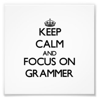Keep Calm and focus on Grammer Photo Art