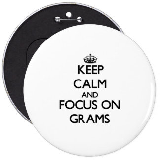 Keep Calm and focus on Grams Pinback Button