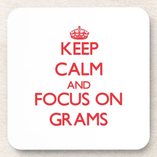 Keep Calm and focus on Grams Coasters