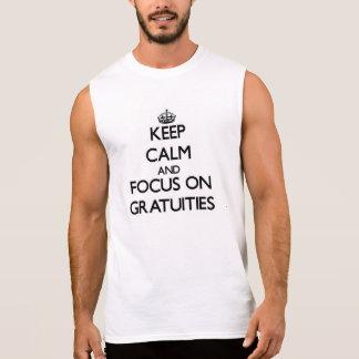 Keep Calm and focus on Gratuities Sleeveless Shirt