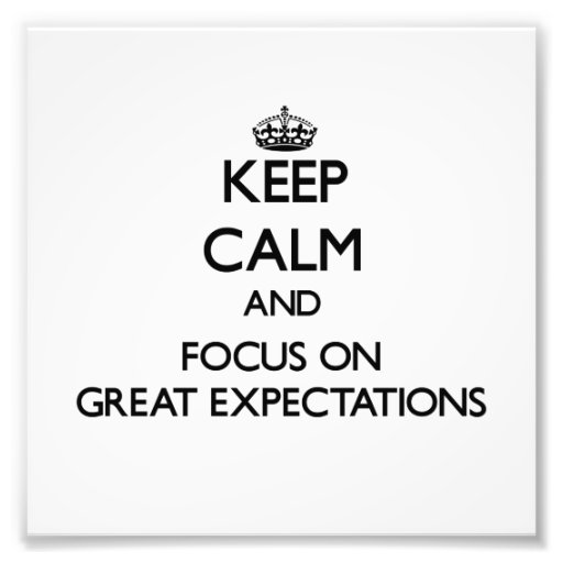 Keep Calm and focus on GREAT EXPECTATIONS Art Photo