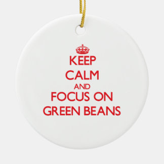 Keep Calm and focus on Green Beans Ceramic Ornament
