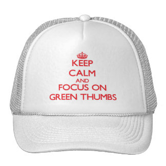 Keep Calm and focus on Green Thumbs Trucker Hat