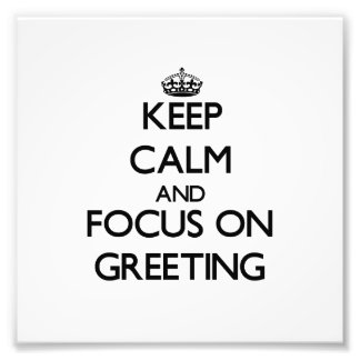 Keep Calm and focus on Greeting Photo