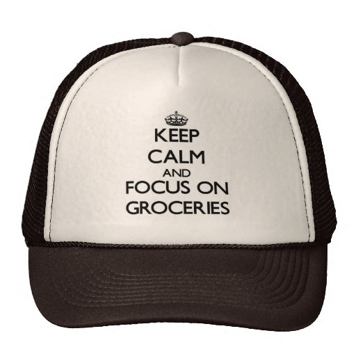 Keep Calm and focus on Groceries Hats