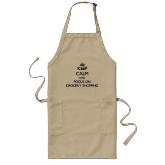 Keep Calm and focus on Grocery Shopping Long Apron