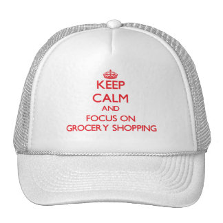 Keep Calm and focus on Grocery Shopping Trucker Hats