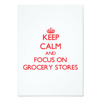 Keep Calm and focus on Grocery Stores 5x7 Paper Invitation Card