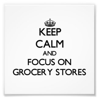 Keep Calm and focus on Grocery Stores Photograph