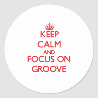 Keep Calm and focus on Groove Round Stickers