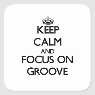 Keep Calm and focus on Groove Square Stickers