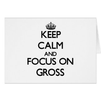 Keep Calm and focus on Gross Greeting Cards