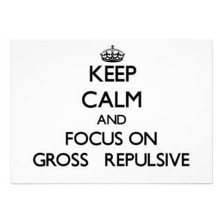 Keep Calm and focus on Gross Repulsive Announcements