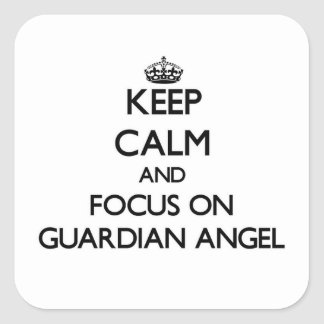 Keep Calm and focus on Guardian Angel Square Sticker