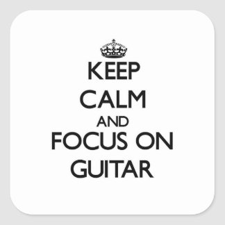 Keep Calm and focus on Guitar Square Sticker