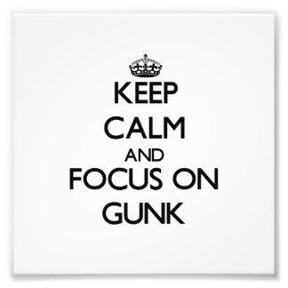 Keep Calm and focus on Gunk Art Photo