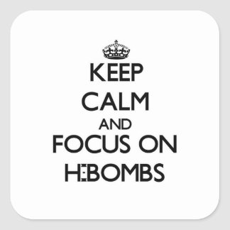Keep Calm and focus on H-Bombs Square Sticker