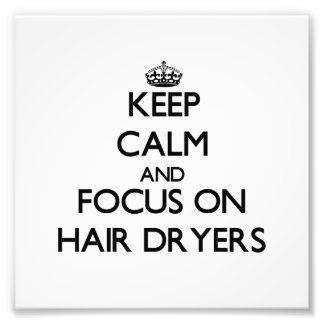 Keep Calm and focus on Hair Dryers Photo