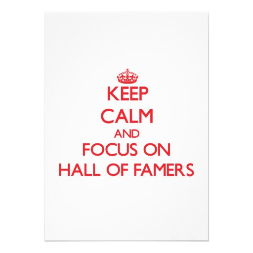 Keep Calm and focus on Hall Of Famers Invite