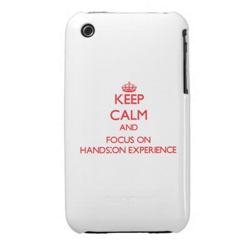 Keep Calm and focus on Hands-On Experience Case-Mate iPhone 3 Cases