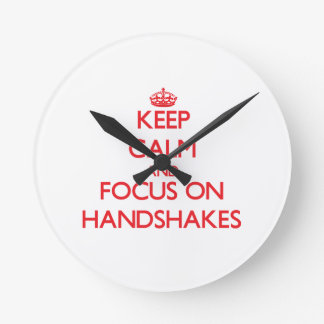 Keep Calm and focus on Handshakes Round Wallclock