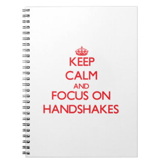 Keep Calm and focus on Handshakes Spiral Note Books