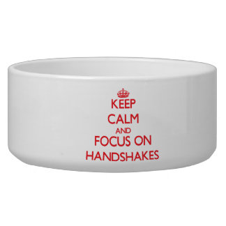 Keep Calm and focus on Handshakes Dog Food Bowl