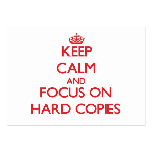Keep Calm and focus on Hard Copies Business Cards