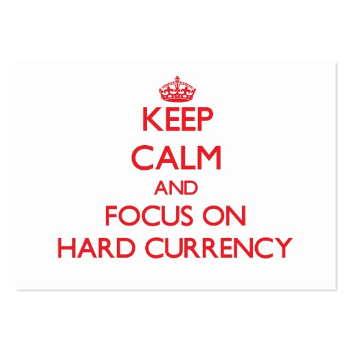 Keep Calm and focus on Hard Currency Business Card