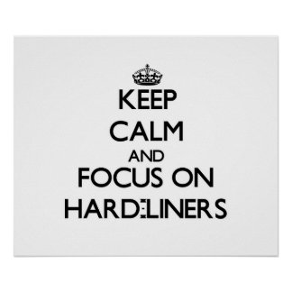 Keep Calm and focus on Hard-Liners Posters