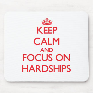 Keep Calm and focus on Hardships Mouse Pads