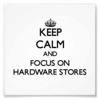 Keep Calm and focus on Hardware Stores Photograph