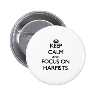 Keep Calm and focus on Harpists Buttons