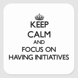 Keep Calm and focus on Having Initiatives Stickers