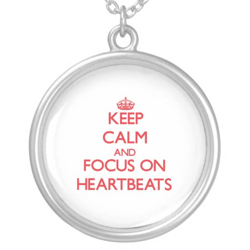 Keep Calm and focus on Heartbeats Personalized Necklace
