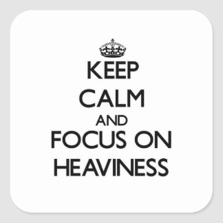 Keep Calm and focus on Heaviness Square Sticker