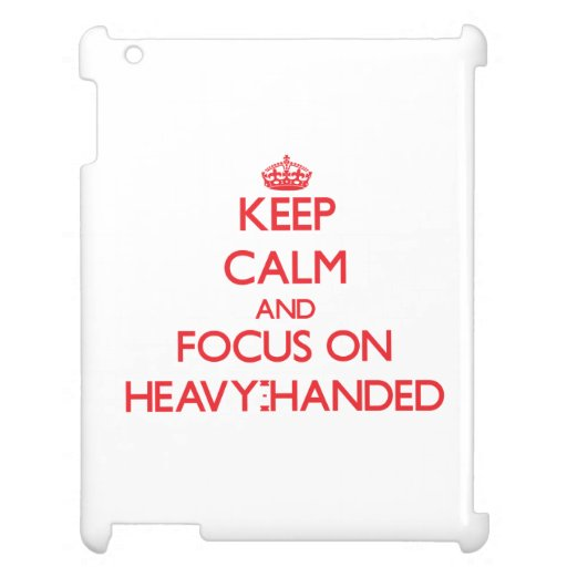 Keep Calm and focus on Heavy-Handed iPad Cover