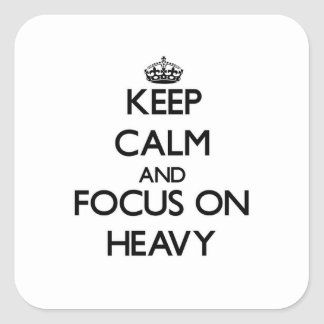 Keep Calm and focus on Heavy Stickers