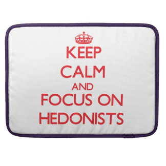 Keep Calm and focus on Hedonists MacBook Pro Sleeves