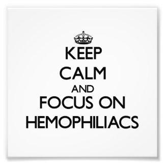 Keep Calm and focus on Hemophiliacs Photo Art