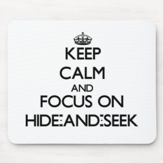Keep Calm and focus on Hide-And-Seek Mousepads