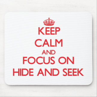 Keep Calm and focus on Hide And Seek Mousepads