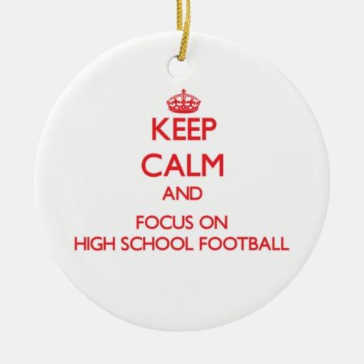 Keep Calm and focus on High School Football Ornament
