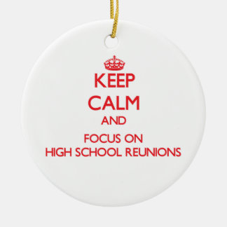 Keep Calm and focus on High School Reunions Ornament