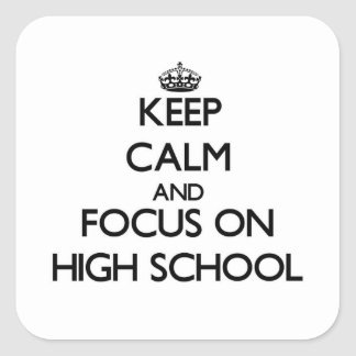 Keep Calm and focus on High School Stickers