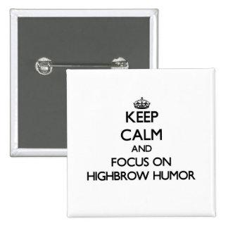 Keep Calm and focus on Highbrow Humor Buttons
