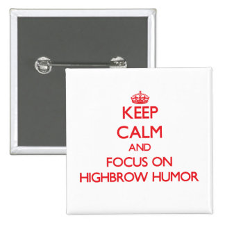 Keep Calm and focus on Highbrow Humor Button