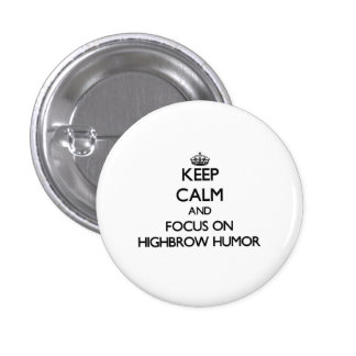 Keep Calm and focus on Highbrow Humor Pinback Buttons