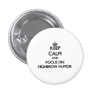 Keep Calm and focus on Highbrow Humor Pinback Buttons
