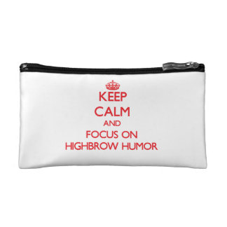 Keep Calm and focus on Highbrow Humor Cosmetic Bags